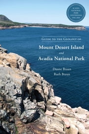 Guide to the Geology of Mount Desert Island and Acadia National Park ebook by Duane Braun, Ruth Braun, Sarah Hall