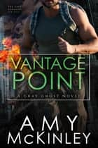 Vantage Point - A Gray Ghost Novel, #4 ebook by Amy McKinley