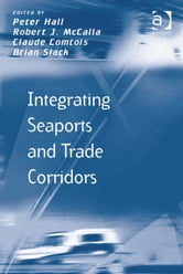 Integrating Seaports and Trade Corridors ebook by Prof Dr Markus Hesse,Professor Richard Knowles