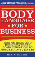 Body Language for Business ebook by Max A. Eggert