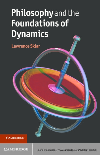 Philosophy and the Foundations of Dynamics ebook by Lawrence Sklar