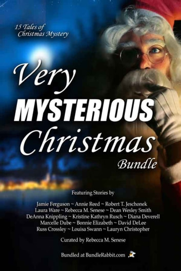 Very Mysterious Christmas Bundle ebook by Marcelle Dube,Rebecca M. Senese,Kristine Kathryn Rusch,Diana Deverell,Dean Wesley Smith,David DeLee,Bonnie Elizabeth,Annie Reed,Robert Jeschonek,Louisa Swann,Laura Ware,Russ Crossley,Jamie Ferguson,Lauryn Christopher,DeAnna Knippling