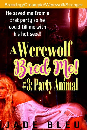 A Werewolf Bred Me! #3: Party Animal ebook by Jade Bleu