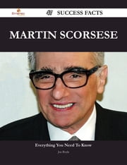 Martin Scorsese 47 Success Facts - Everything you need to know about Martin Scorsese ebook by Joe Boyle