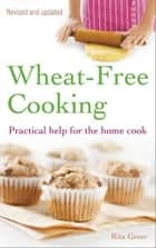 Wheat-Free Cooking ebook by Rita Greer