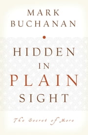 Hidden in Plain Sight - The Secret of More ebook by Mark Buchanan
