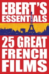 25 Great French Films: Ebert's Essentials ebook by Roger Ebert