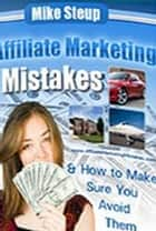 Affiliate Marketing Mistakes ebook by Mike Steup