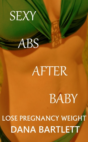 Lose pregnancy weight sexy abs after baby ebook by dana bartlett lose pregnancy weight sexy abs after baby ebook by dana bartlett malvernweather Images