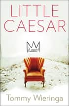 Little Caesar - A Novel ebook by Tommy Wieringa