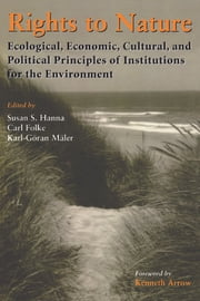 Rights to Nature - Ecological, Economic, Cultural, and Political Principles of Institutions for the Environment ebook by Susan Hanna,Kenneth Arrow,Narpat Jodha,Svein Jentoft,Bonnie McCay,Margaret McKean,Kenneth Arrow
