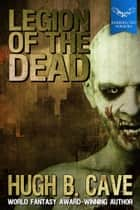 Legion of the Dead ebook by Hugh B. Cave