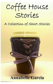 Coffee House Stories ebook by Annabelle Garcia