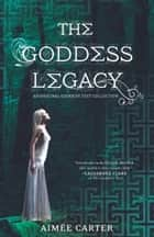 The Goddess Legacy - The Goddess Queen\The Lovestruck Goddess\Goddess of the Underworld\God of Thieves\God of Darkness ebook by Aimée Carter