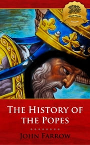 The History of the Popes ebook by John Farrow, Wyatt North