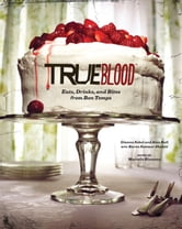 True Blood: Eats, Drinks, and Bites from Bon Temps ebook by Gianna Sobol,Alan Ball,Marcelle Bienvenu