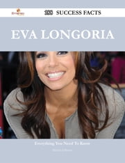 Eva Longoria 188 Success Facts - Everything you need to know about Eva Longoria ebook by Marilyn Jefferson