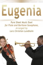 Eugenia Pure Sheet Music Duet for Flute and Baritone Saxophone, Arranged by Lars Christian Lundholm ebook by Pure Sheet Music