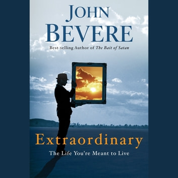 Extraordinary - The Life You're Meant to Live audiobook by John Bevere