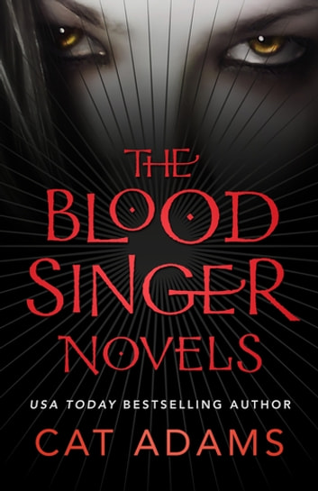 The Blood Singer Novels - Blood Song, Siren Song, Demon Song, The Isis Collar, The Eldritch Conspiracy, and To Dance With the Devil ebook by Cat Adams