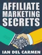 Affiliate Marketing Secrets ebook by Ian Del Carmen