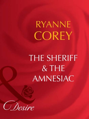 The Sheriff and The Amnesiac (Mills & Boon Desire) ebook by Ryanne Corey