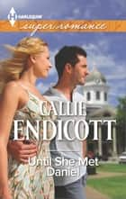 Until She Met Daniel ebook by Callie Endicott