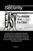 Home Security That's Easy-To-Install And Easy-To-Use ebook by Jeremy S. Gill