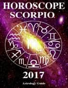 Horoscope 2017 - Scorpio ebook by Astrology Guide