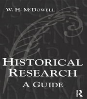 Historical Research - A Guide for Writers of Dissertations, Theses, Articles and Books ebook by Bill Mcdowell