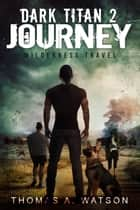 Dark Titan Journey - Wilderness Travel ebook by Thomas A. Watson, Monique Happy