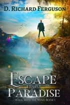 Escape from Paradise - Walk with the Wind, #1 ebook by D. Richard Ferguson