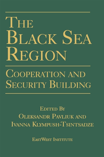 The Black Sea Region: Cooperation and Security Building - Cooperation and Security Building ebook by Oleksandr Pavliuk,Ivanna Klympush-Tsintsadze