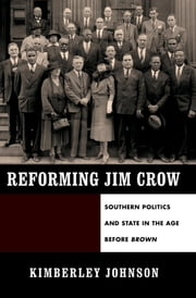 Reforming Jim Crow - Southern Politics and State in the Age Before Brown ebook by Kimberley Johnson