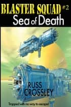Blaster Squad #2 Sea of Death - Sea of Death ebook by Russ Crossley