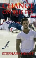 Change on the Fly (Blue Line Hockey #5) ebook by Stephani Hecht