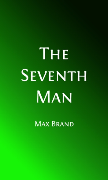 The Seventh Man (Illustrated) ebook by Max Brand