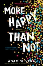 More Happy Than Not ebook by Adam Silvera