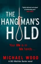The Hangman's Hold: A gripping serial killer thriller that will keep you hooked (DCI Matilda Darke Series, Book 4) ebook by Michael Wood