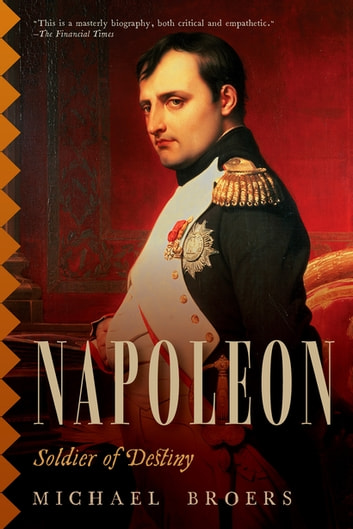Napoleon: Soldier of Destiny ebook by Michael Broers