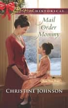 Mail Order Mommy (Mills & Boon Love Inspired Historical) (Boom Town Brides, Book 2) eBook by Christine Johnson