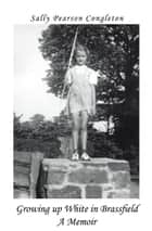 Growing up White in Brassfield A Memoir ebook by Sally Pearson Congleton