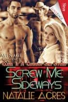 Screw Me Sideways ebook by Natalie Acres