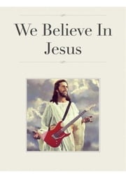 We Believe In Jesus ebook by Alex Ranuzzi