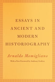 Essays in Ancient and Modern Historiography ebook by Arnaldo Momigliano,Anthony Grafton