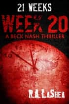 21 Weeks: Week 20 ebook by R.A. LaShea