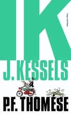 Ik, J. Kessels ebook by P.F. Thomése