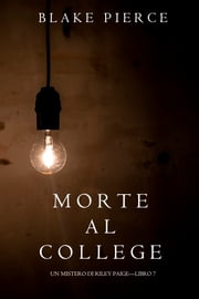 Morte al College (Un Mistero di Riley Paige—Libro 7) eBook by Blake Pierce