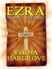 Ezra: Prophet and Priest ebook by John and Verna Hargrove