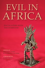 Evil in Africa - Encounters with the Everyday ebook by William C. Olsen,Walter E. A. van van Beek,David Parkin